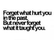 <strong>Forget what hurt you in the past</strong>